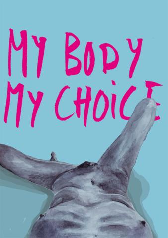 """Auf hellblauen Hintergrund steht in pink gross """"My Body My Choice"""", im unteren Bereich des Bilds ist ein nackter blauer Körper zu sehen, wie er liegt. Die Perspektive auf den Körper ist so gewählt, als sei die Sicht vom Kopf der liegenden Person aus, als ob der zu sehende Körper der eigene ist."""