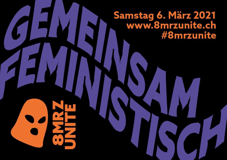 """auf Schwarzem Hintergrund steht geschwungen gross in violett """"Gemeinsam Feministisch"""" oben rechts in orange kleiner """"Samstag 6.März www.8mrz.ch #8mrzunite"""" und unten links ebenfalls in Orange das Logo einer Hasso Maske und daneben steht """"8MRZ UNITE"""""""