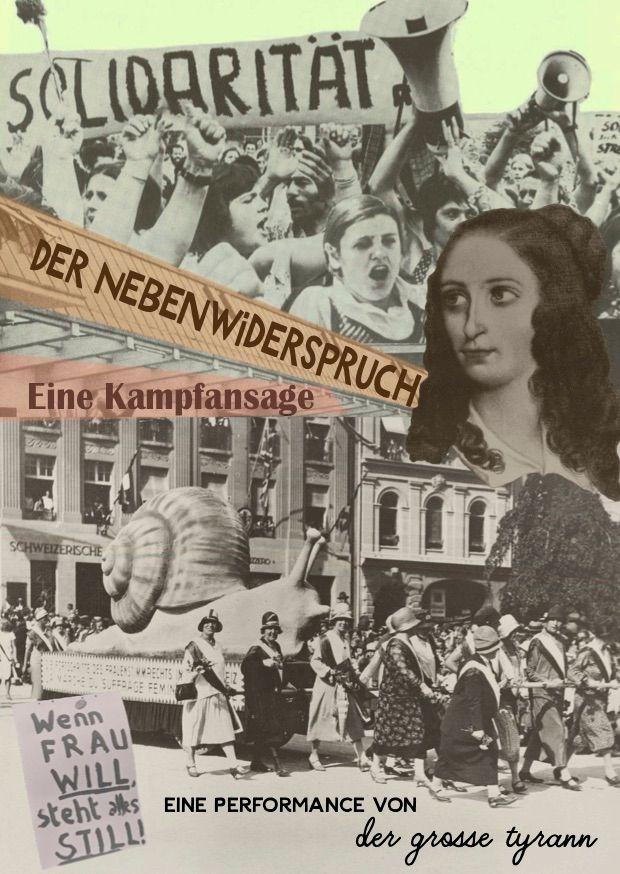 """Collage aus alten Bildern, vorallem weiblich gelesene Personen. Mehrere Banner, die """"Solidarität"""", """"Der Nebenwiderspruch"""", """"Eine Kampfansage"""", """"Wenn Frau Will, steht alles still!"""" lesen. Unten steht """"Eine Performance von der grosse Tyrann"""""""