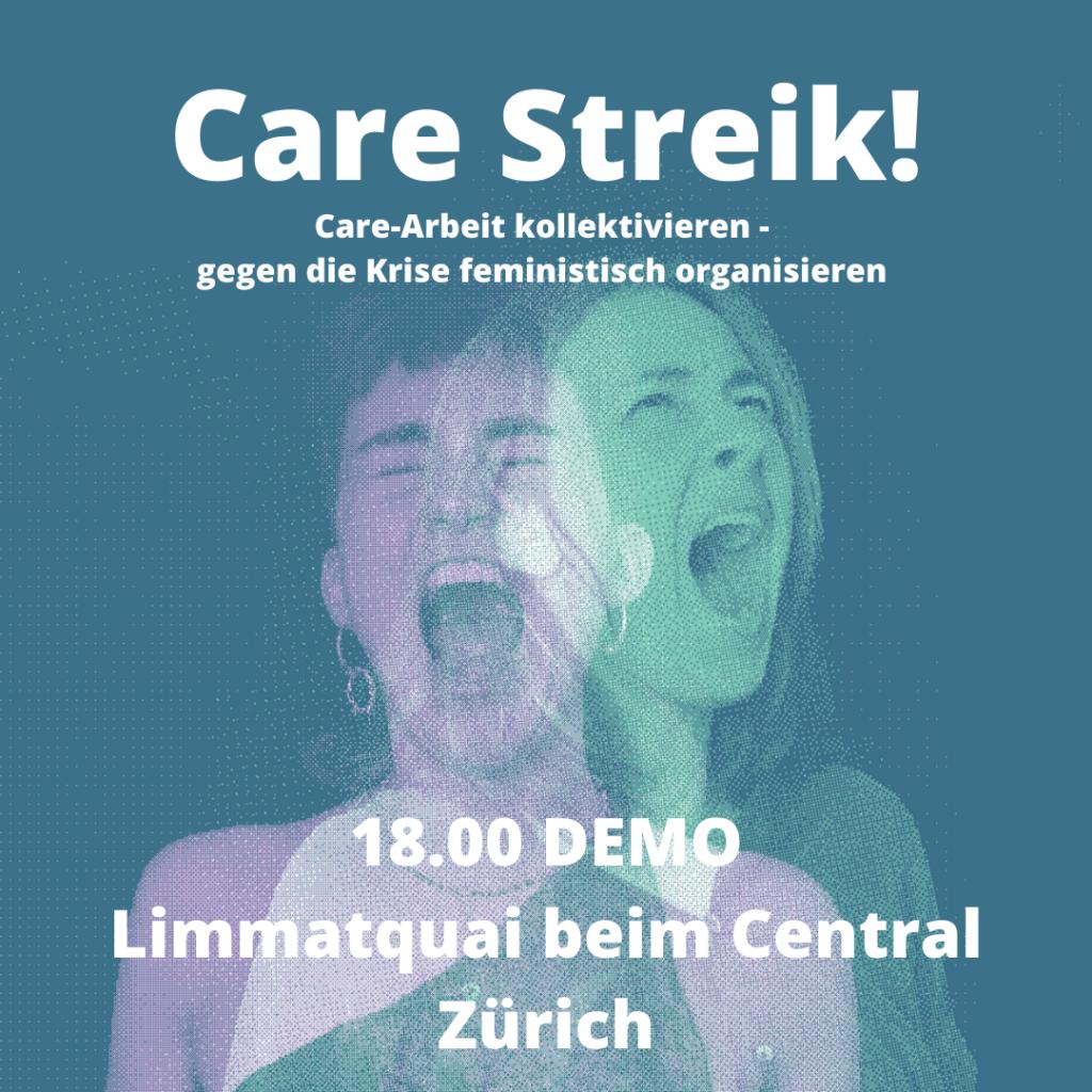 """Mobilisierungsbild für die Demo es steht """"Care Streik! Care-Arbeit kollektivieren- gegen die Krise feministisch organisieren 18.00 DEMO Limmatquai beim Central Zürich"""" im Hintergrund sind zwei sich überlagernde Fotos von zwei FLINTA Menschen die schreien zu sehen. der Hintergrund ist grün"""